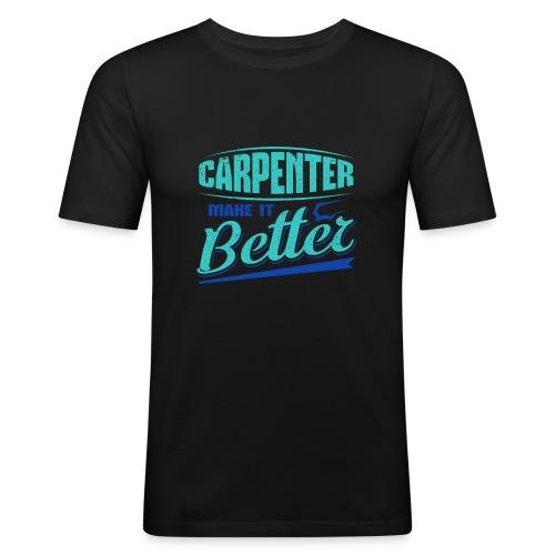 Carpenter Gift Carpenter Make it Better - Men's Slim Fit T-Shirt