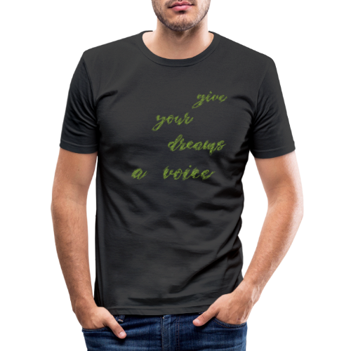 Give your dreams a voice - Men's Slim Fit T-Shirt