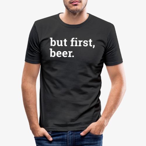 But first beer - Zuerst ein Bier - Männer Slim Fit T-Shirt