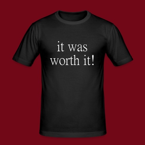 worth it - Männer Slim Fit T-Shirt