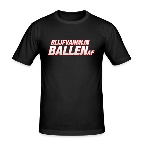 blijfvanmijnballenaftshirt - Mannen slim fit T-shirt