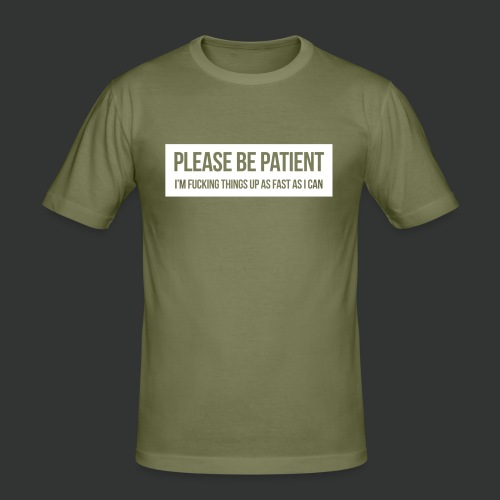 Please be patient - Men's Slim Fit T-Shirt