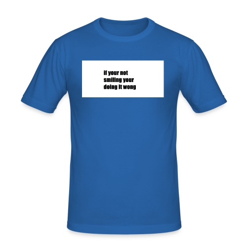 if your not smiling your doing it wong - Men's Slim Fit T-Shirt