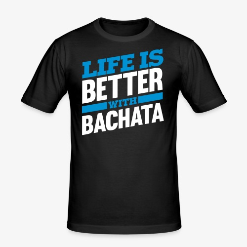 Life is better with bachata - T-shirt près du corps Homme