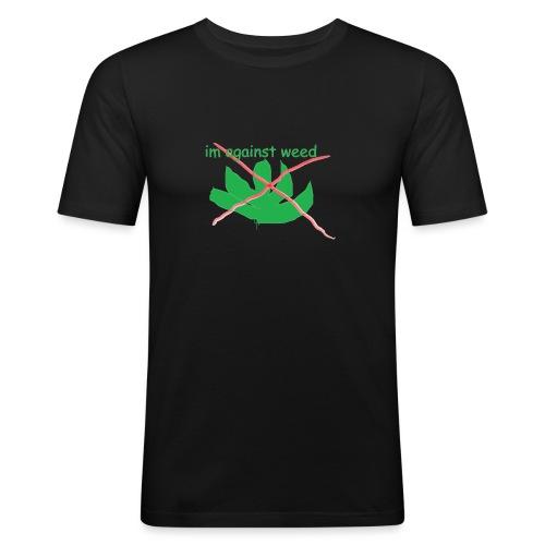 im against weed - Miesten tyköistuva t-paita