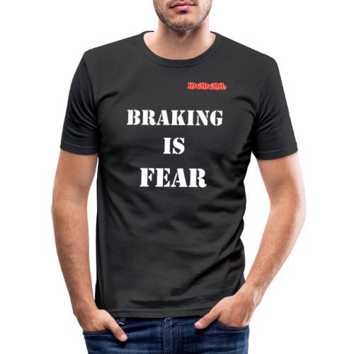Braking is fear - Mannen slim fit T-shirt