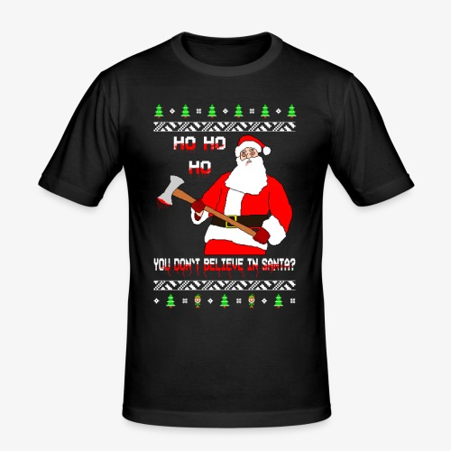 You don´t Believe in Santa? Ugly Christmas - Männer Slim Fit T-Shirt