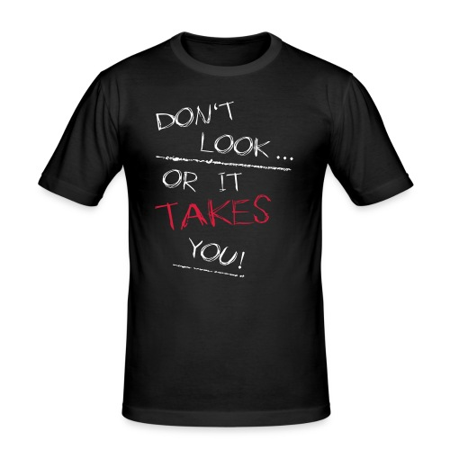 Dont Look Or It Takes You - Männer Slim Fit T-Shirt