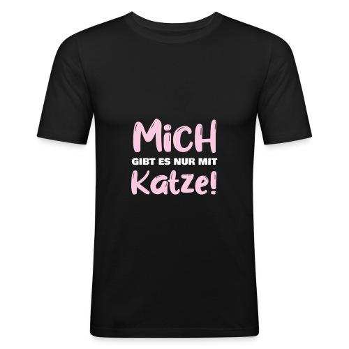 Mich gibt es nur mit Katze! Spruch Single Katze - Männer Slim Fit T-Shirt