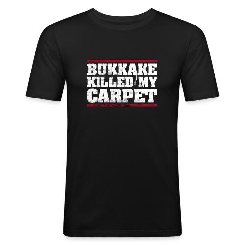 bukkake killed my carpet – lustige Geschenkidee - Männer Slim Fit T-Shirt