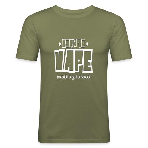 Born to vape - Men's Slim Fit T-Shirt