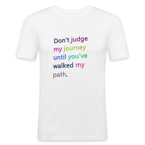 Dont judge my journey until you've walked my path - Men's Slim Fit T-Shirt