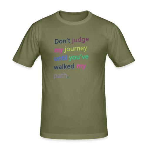 Dont judge my journey until you've walked my path - Men's Slim Fit T-Shirt