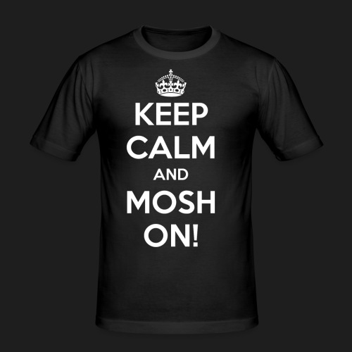 KEEP CALM AND MOSH ON! - Maglietta aderente da uomo