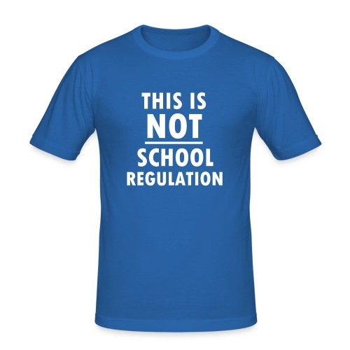 Not School Regulation - Men's Slim Fit T-Shirt