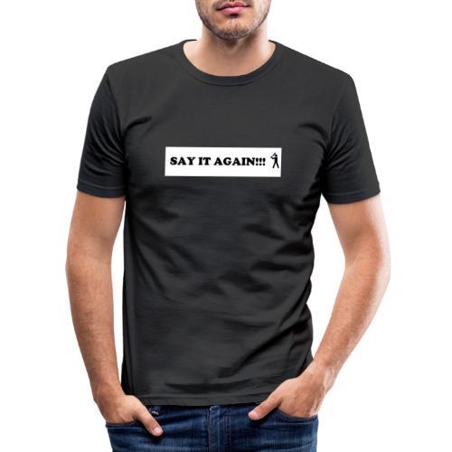 SAY it again - Männer Slim Fit T-Shirt