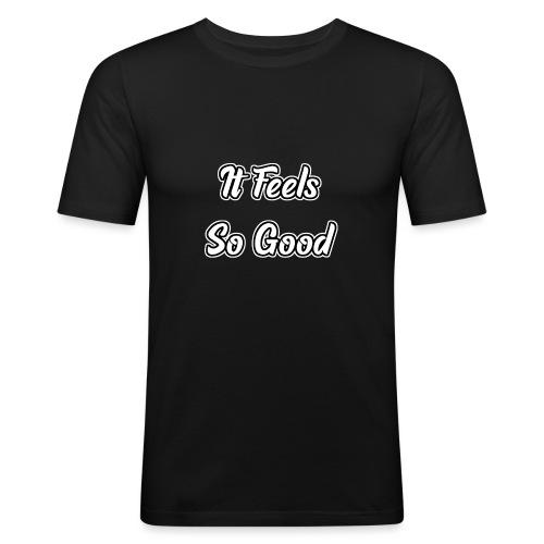 It Feels So Good - Männer Slim Fit T-Shirt