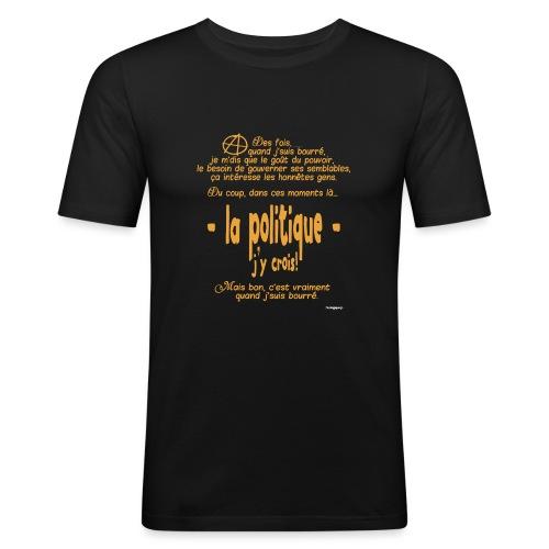 Quand je suis bourré, la politique, j'y crois ! - T-shirt près du corps Homme