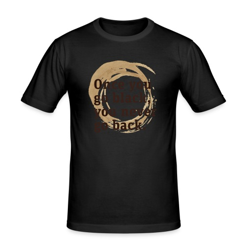 Once you go black coffee, you never go back - Men's Slim Fit T-Shirt