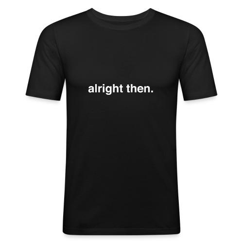 alright then. - Men's Slim Fit T-Shirt