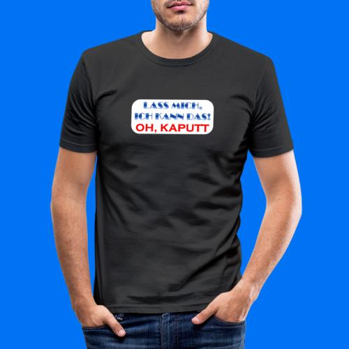 Lass mich, ich kann das - Männer Slim Fit T-Shirt