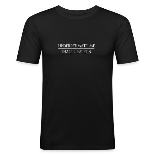 Underestimate me -That´ll be fun - Männer Slim Fit T-Shirt