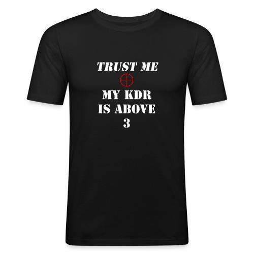 Trust me, My KDR is above 3 - Men's Slim Fit T-Shirt