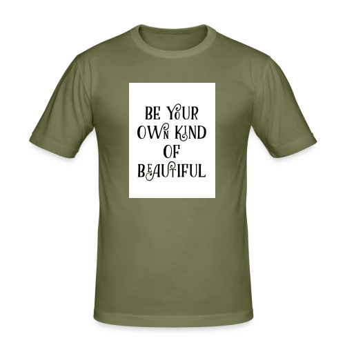 Be your own kind of beautiful - Men's Slim Fit T-Shirt