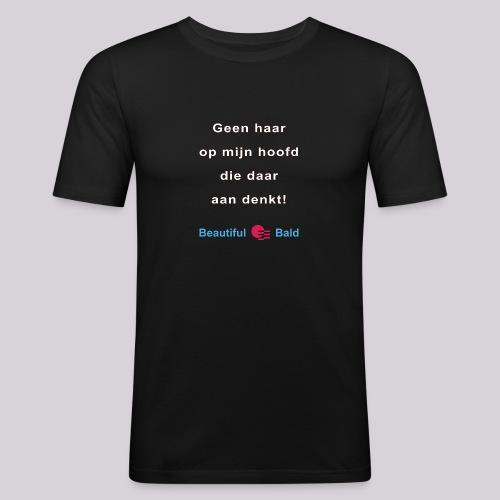 Geen haar op mijn hoofd die daar aan denkt w - Mannen slim fit T-shirt