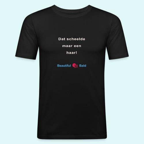 Dat scheelde maar een haar-w - Mannen slim fit T-shirt