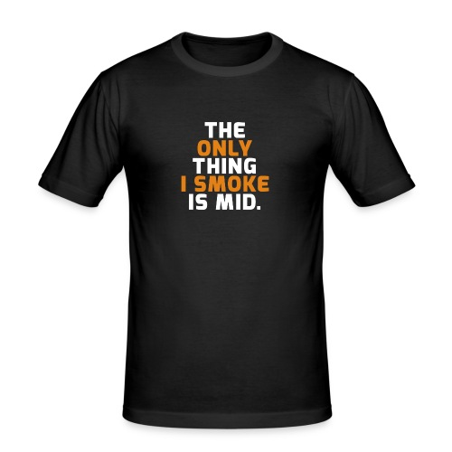 The Only Thing I Smoke Is Mid - Men's Slim Fit T-Shirt