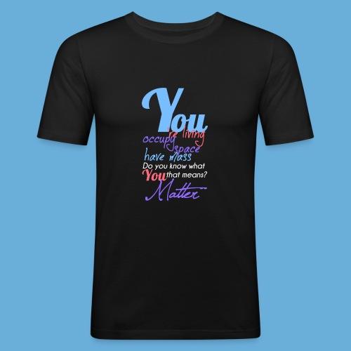 You Matter - Mannen slim fit T-shirt