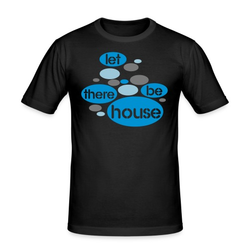 Let There Be House - slim fit T-shirt