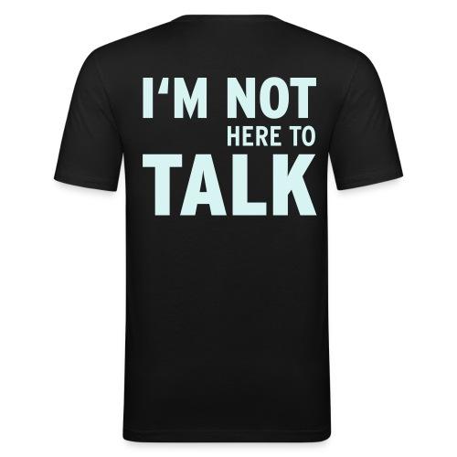I M Not Here To Talk Vektor - Männer Slim Fit T-Shirt