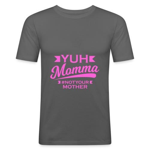 YUH MOMMA TEE - Men's Slim Fit T-Shirt