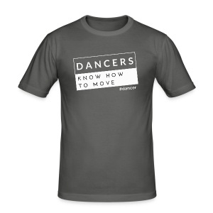 Dancers Know How to Move - Men's Slim Fit T-Shirt