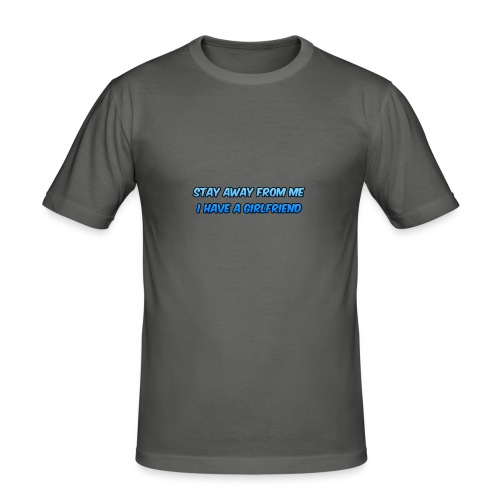 Stay Away From Me; I Have a Girlfriend - Men's Slim Fit T-Shirt