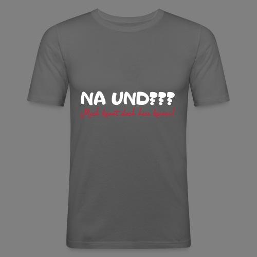 Na und? - Männer Slim Fit T-Shirt
