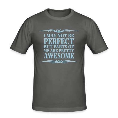 I May Not Be Perfect - Men's Slim Fit T-Shirt