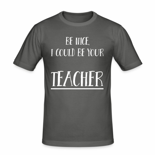 Be nice, I could be your teacher - Männer Slim Fit T-Shirt