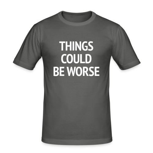 THINGS COULD BE WORSE - Mannen slim fit T-shirt