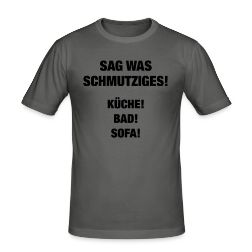 Sag was schmutziges! (Spruch) - Männer Slim Fit T-Shirt