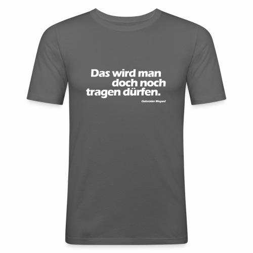 Das wird man doch noch tragen dürfen - Männer Slim Fit T-Shirt