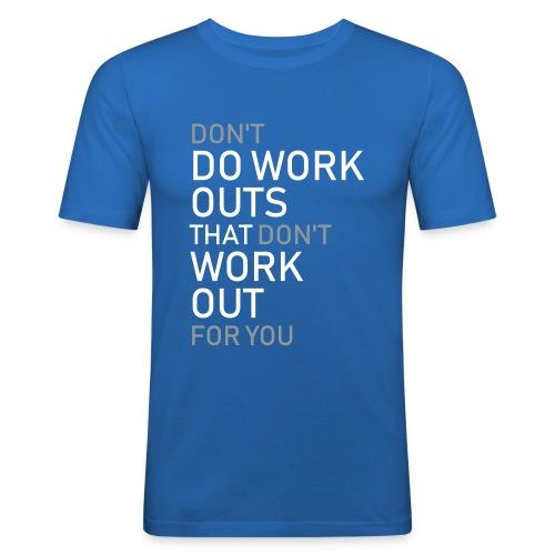 Don't do workouts - Men's Slim Fit T-Shirt