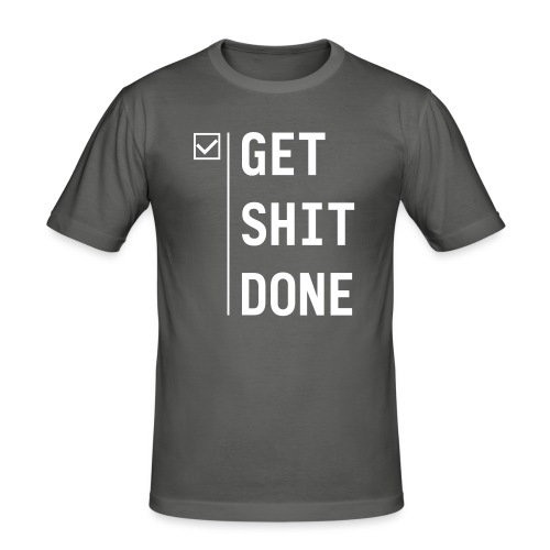 Get shit done - slim fit T-shirt
