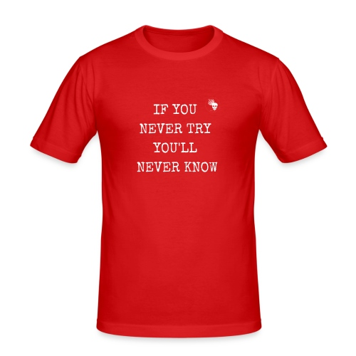 IF YOU NEVER TRY YOU LL NEVER KNOW - Männer Slim Fit T-Shirt