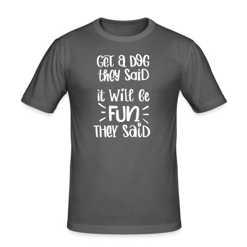 Get a dog they said, it will be fun they said - Männer Slim Fit T-Shirt