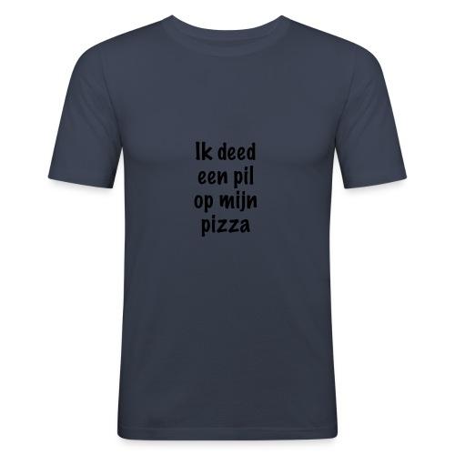 Ik deed een pil op mijn pizza - slim fit T-shirt