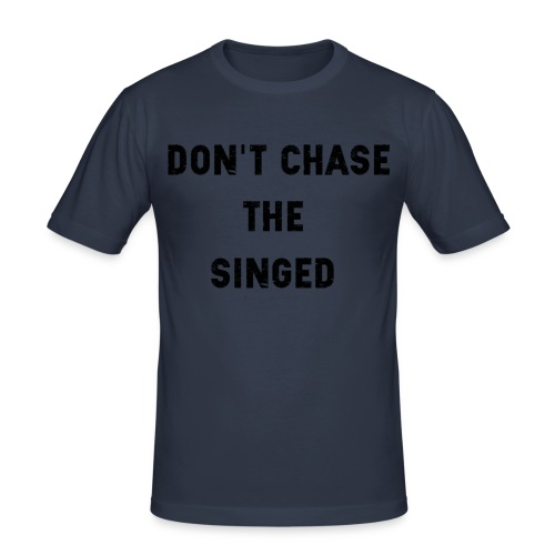 Don't chase the singed - T-shirt près du corps Homme