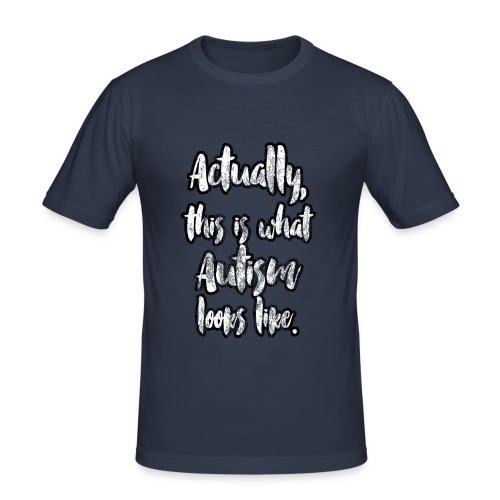 Actually, this is what Autism looks like. - Men's Slim Fit T-Shirt